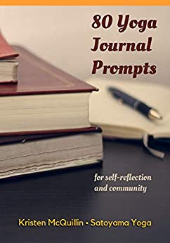 [Kristen McQuillin]の80 Yoga Journal Prompts: for self-reflection and community (Satoyama Yoga Resources) (English Edition)