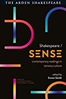 Shakespeare / Sense: Contemporary Readings in Sensory Culture (Arden Shakespeare Intersections)