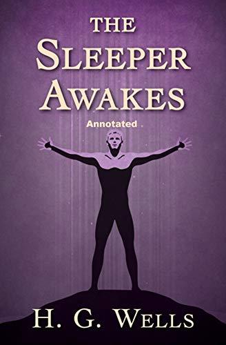 The Sleeper Awakes Annotated (English Edition)