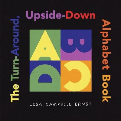The Turn-Around, Upside-Down Alphabet Book [TURN-AROUND UPSIDE DOWN ALPHAB]