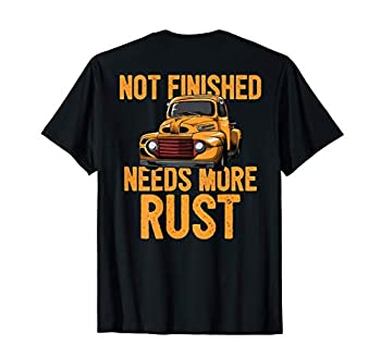 Funny Not Finished Needs More Rust  Print On Back  Rat Rod T-Shirt
