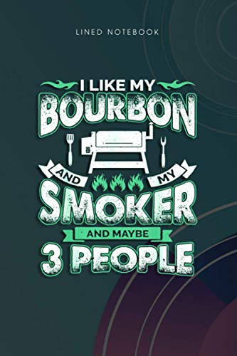 Lined Notebook I Like Bourbon My Smoker 3 People Funny BBQ Lover Men Dad: Planning, To Do, To Do List, Monthly, Life, 6x9 inch, 120 Pages, Wedding