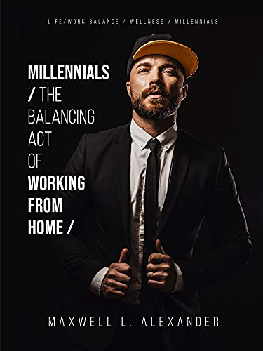 Millennials – The Balancing Act of Working from Home: with MA  BFA  Certified Elite Fitness Trainer  Bodybuilding and Sports Nutrition Coach Maxwell Alexander