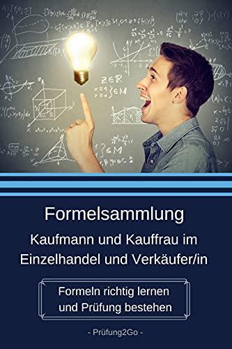 Formelsammlung Kaufmann und Kauffrau im Einzelhandel und Verkäufer/in - Formeln richtig lernen und Prüfung bestehen