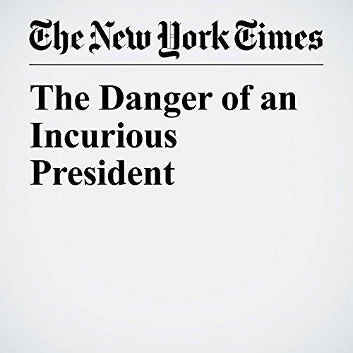 The Danger of an Incurious President copertina