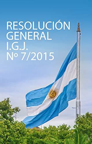 RESOLUCIÓN GENERAL IGJ N° 7/2015: Normas de la Inspección General de Justicia (Spanish Edition)