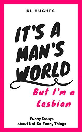 It's a Man's World, But I'm a Lesbian