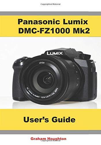 The Panasonic Lumix DMC-FZ1000 Mk2 User's Guide