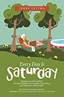 Every Day Is Saturday: Sleeping Late, Playing With the Grandchildren, Surviving the Quarantine, and Other Joys of Retirement