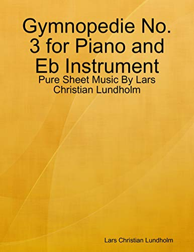 Gymnopedie No. 3 for Piano and Eb Instrument - Pure Sheet Music By Lars Christian Lundholm (English Edition)