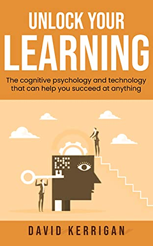 Unlock Your Learning: The cognitive psychology and technology that can help you succeed at anything (English Edition)