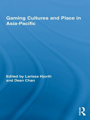 Gaming Cultures and Place in Asia-Pacific (Routledge Studies in New Media and Cyberculture Book 5) (English Edition)