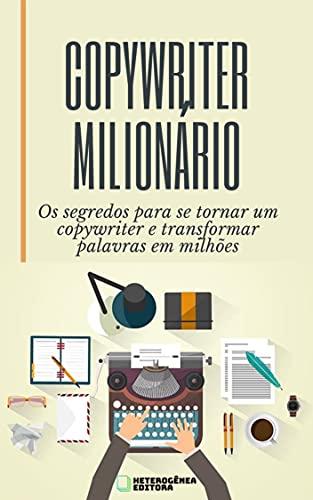COPYWRITER MILIONÁRIO: Os segredos para se tornar um copywriter e transformar palavras em milhões