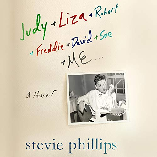 Judy & Liza & Robert & Freddie & David & Sue & Me... Audiobook By Stevie Phillips cover art