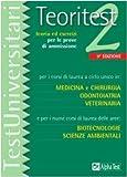 Teoritest. Teoria ed esercizi per le prove di ammissione per i corsi di laurea a ciclo unico in: medicina e chirurgia, odontoiatria, veterinaria... (Vol. 2)