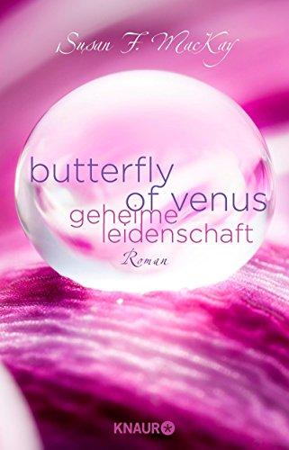 Butterfly of Venus - Geheime Leidenschaft: Roman