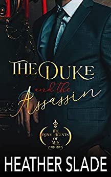 The Duke and the Assassin (The Royal Agents of MI6 Book 1) by [Heather Slade]