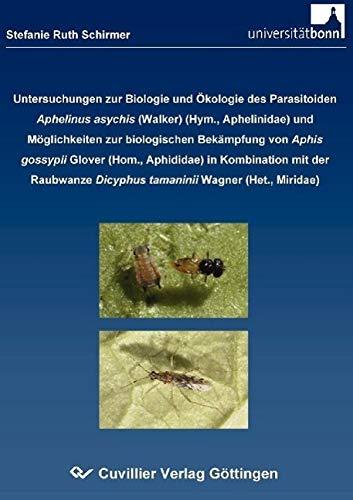 Untersuchungen zur Biologie und Ökologie des Parasitoiden Aphelinus asychis (WALKER) (Hym., Aphelinidae) und Möglichkeiten zur biologischen Bekämpfung ... Aphididae) in Kombination mit der Raubwanze