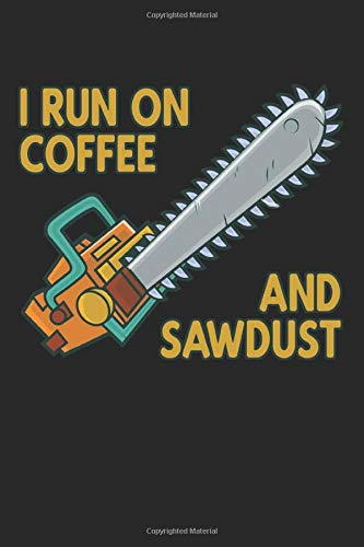 I Run On Coffee And Sawdust: Funny Logger Arborist Chainsaw Ruled Composition Notebook to Take Notes at Work. Lined Bullet Point Diary, To-Do-List or Journal For Men and Women.