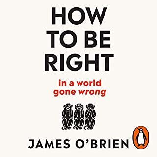 How to Be Right     ...in a world gone wrong              By:                                                                                                                                 James O'Brien                               Narrated by:                                                                                                                                 James O'Brien                      Length: 4 hrs and 57 mins     1,625 ratings     Overall 4.8