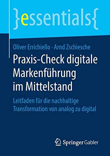 Praxis-Check digitale Markenführung im Mittelstand: Leitfaden für die nachhaltige Transformation von analog zu digital (essentials)