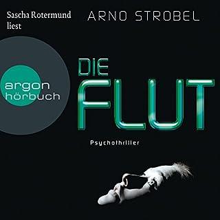 Die Flut                   Autor:                                                                                                                                 Arno Strobel                               Sprecher:                                                                                                                                 Sascha Rotermund                      Spieldauer: 8 Std. und 31 Min.     276 Bewertungen     Gesamt 4,3