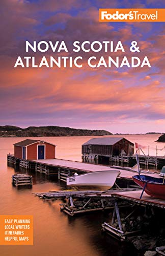 Fodor's Nova Scotia & Atlantic Canada: With New Brunswick, Prince Edward Island, and Newfoundland (Travel Guide)