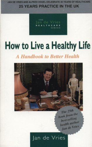 How to Live a Healthy Life: A Handbook to Better Health (Jan de Vries Healthcare)