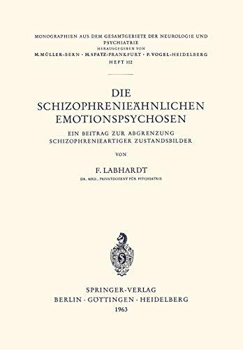Die Schizophrenieähnlichen Emotionspsychosen: Ein Beitrag Zur Abgrenzung Schizophrenieartiger Zustandsbilder (Monographien aus dem Gesamtgebiete der Neurologie und Psychiatrie, 102, Band 102)
