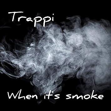 When Its Smoke