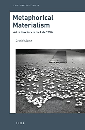 Metaphorical Materialism: Art in New York in the Late 1960s (Studies in Art & Materiality)