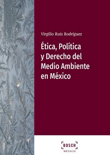 Ética, Política y Derecho del Medio Ambiente en México