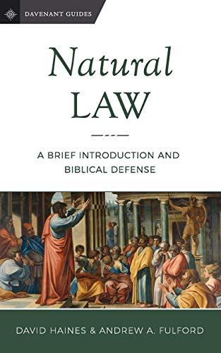Compare Textbook Prices for Natural Law: A Brief Introduction and Biblical Defense Davenant Guides Volume 3  ISBN 9780999552728 by Haines, David,Fulford, Andrew A.