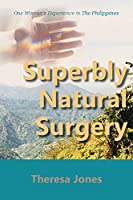 Superbly Natural Surgery: One Woman's Experience in The Philippines