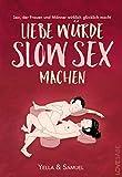 Liebe würde Slow Sex machen: Sex, der Frauen und Männer wirklich glücklich macht - endlich konkret erklärt. Mit einem Vorwort von Ilan Stephani