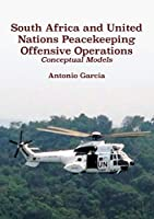 South Africa and United Nations Peacekeeping Offensive Operations: Conceptual Models