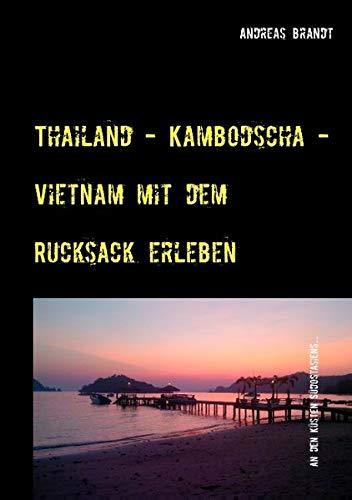 Thailand - Kambodscha - Vietnam mit dem Rucksack erleben: Asien Trip