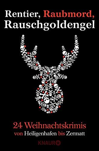 Rentier, Raubmord, Rauschgoldengel: Von Heiligenhafen bis Zermatt - 24 Weihnachtskrimis