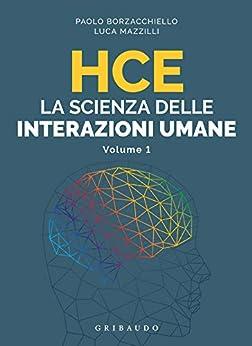 HCE La scienza delle interazioni umane: Volume 1 di [Paolo Borzacchiello, Luca Mazzilli]