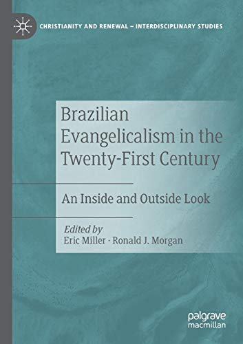 Brazilian Evangelicalism in the Twenty-First Century: An Inside and Outside Look (Christianity and Renewal - Interdisciplinary Studies)
