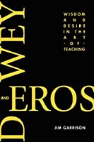 Dewey and Eros: Wisdom and Desire in the Art of Teaching (NA)