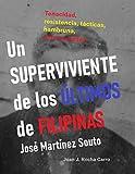 UN SUPERVIVIENTE DE LOS ÚLTIMOS DE FILIPINAS. José Martínez Souto: Tenacidad, resistencia, tácticas, hambruna, enfermedades... (Personajes Históricos)