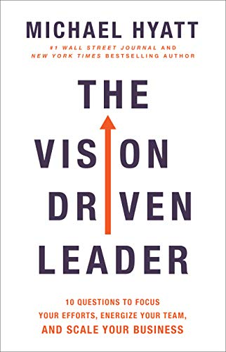 Compare Textbook Prices for The Vision Driven Leader: 10 Questions to Focus Your Efforts, Energize Your Team, and Scale Your Business Illustrated Edition ISBN 9780801075278 by Hyatt, Michael