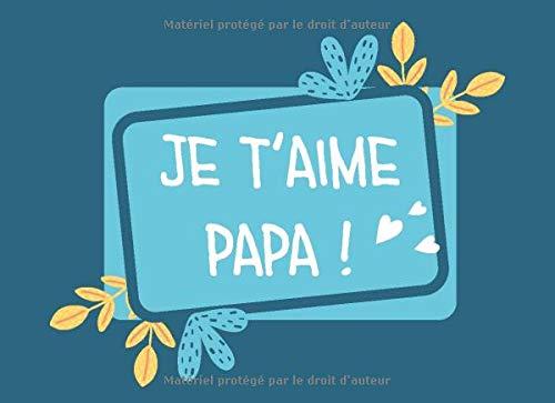 Je t'aime papa: Aidez votre enfant à remplir ce livre et à le personnaliser autant qu'il le souhaite. Cadeau personnalisable pour faire le plus heureux des papas.