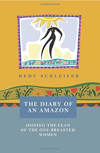 The Diary of an Amazon: Joining the Clan of the One-breasted Women