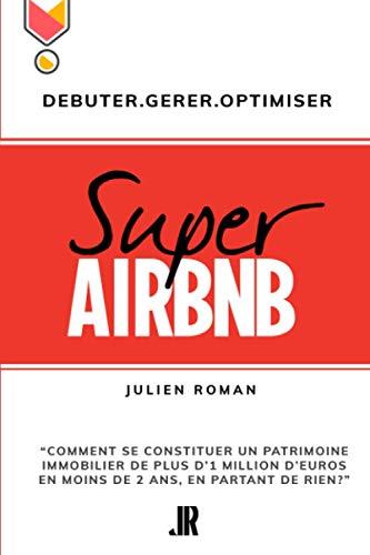 """Super Airbnb: """"Comment se constituer grâce à Airbnb, un patrimoine immobilier de plus d"""