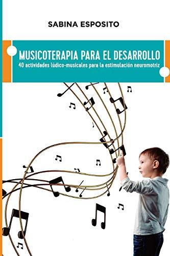Musicoterapia para el desarrollo: 40 actividades ludico-musicales para la estimulacion neuromotriz