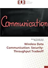 Wireless Data Communication: Security-Throughput Tradeoff (OMN.UNIV.EUROP.) (French Edition)