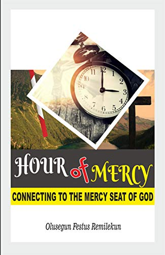 HOUR OF MERCY: CONNECTING TO THE MERCY SEAT OF GOD (English Edition)