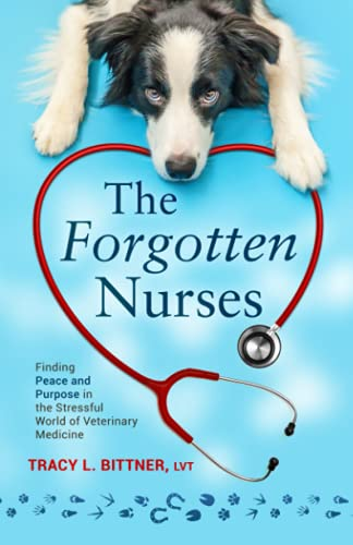 Compare Textbook Prices for The Forgotten Nurses: Finding Peace and Purpose in the Stressful World of Veterinary Medicine  ISBN 9781737591702 by Bittner, Tracy L.